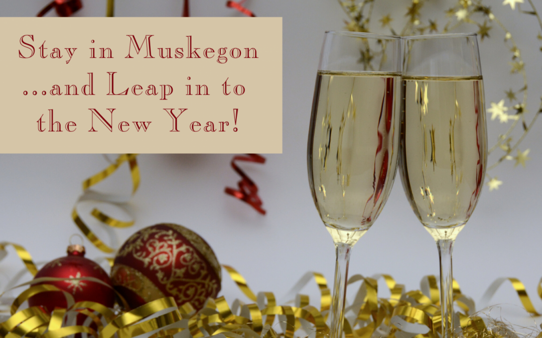 Stay in Muskegon and Leap in to the New Year!