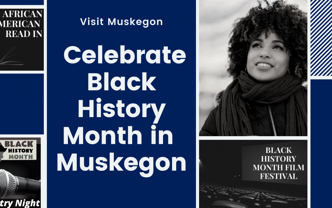 February Celebrates African-American History. So Does Muskegon County!