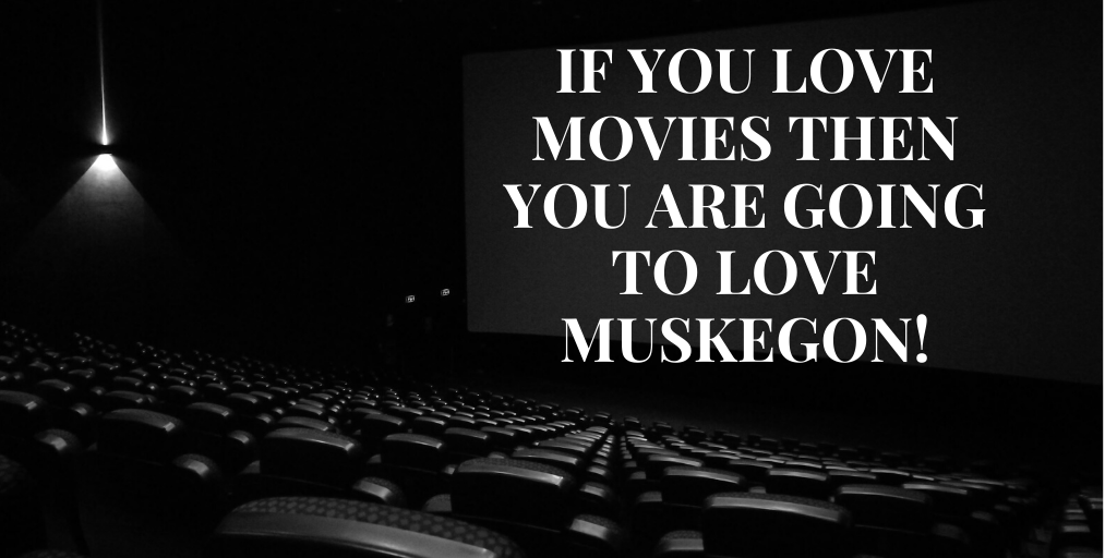 If You Love Movies Then You Are Going to Love Muskegon!