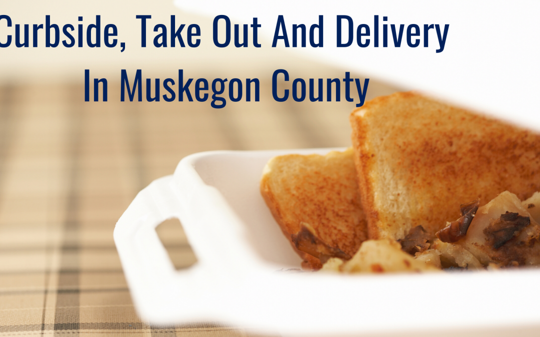 Muskegon Area Restaurants Offering Curbside, Take Out and Delivery