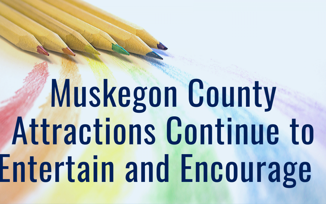 Muskegon County Attractions Continue to Entertain and Encourage During COVID19 Crisis