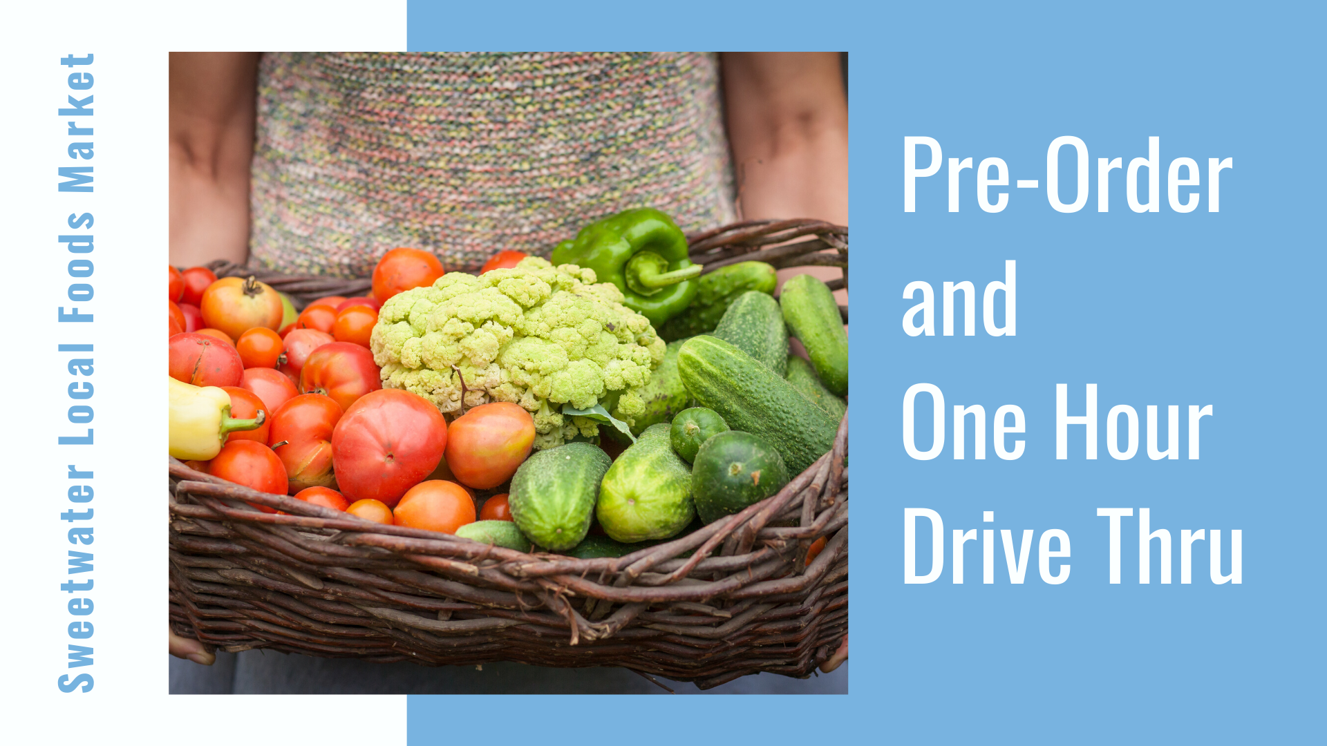 large brown, weaved basket of red tomatoes, white califlower, green peppers and green pickles with the heading Pre-Order and One Hour Drive Thru