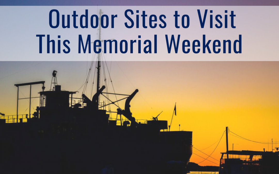 Outdoor Sites to Visit this Memorial Weekend