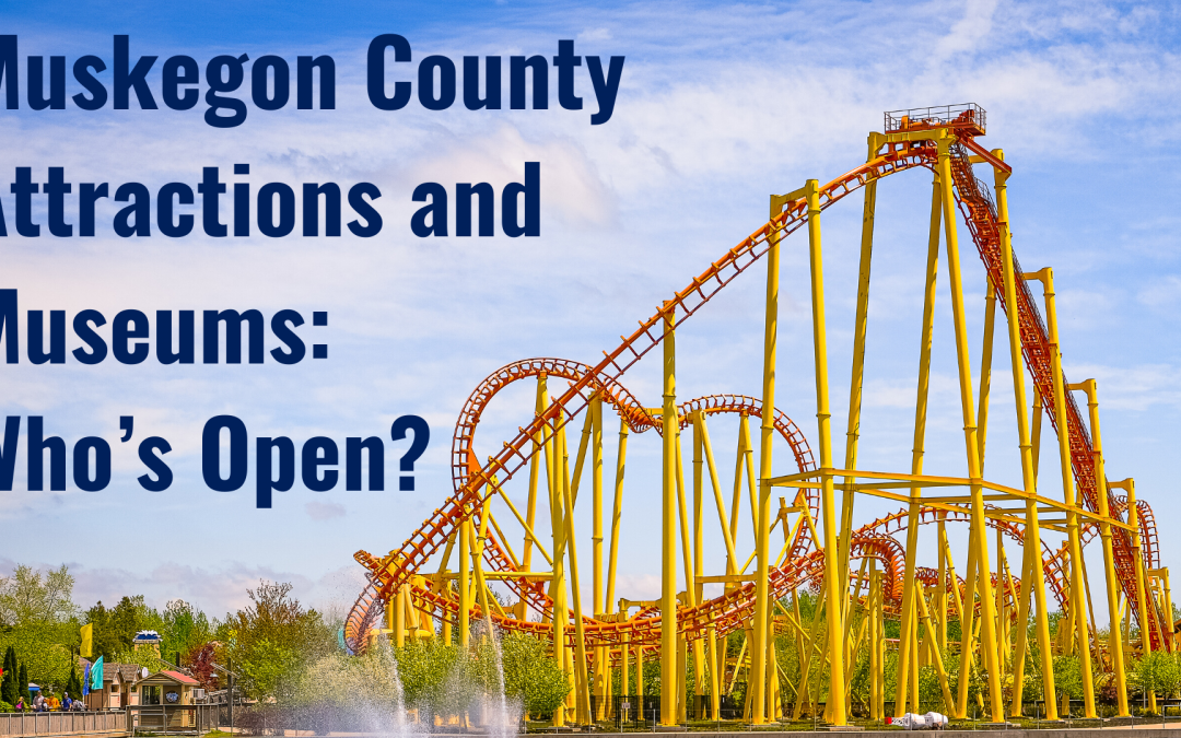 Muskegon County Attractions and Museums: Who's Open