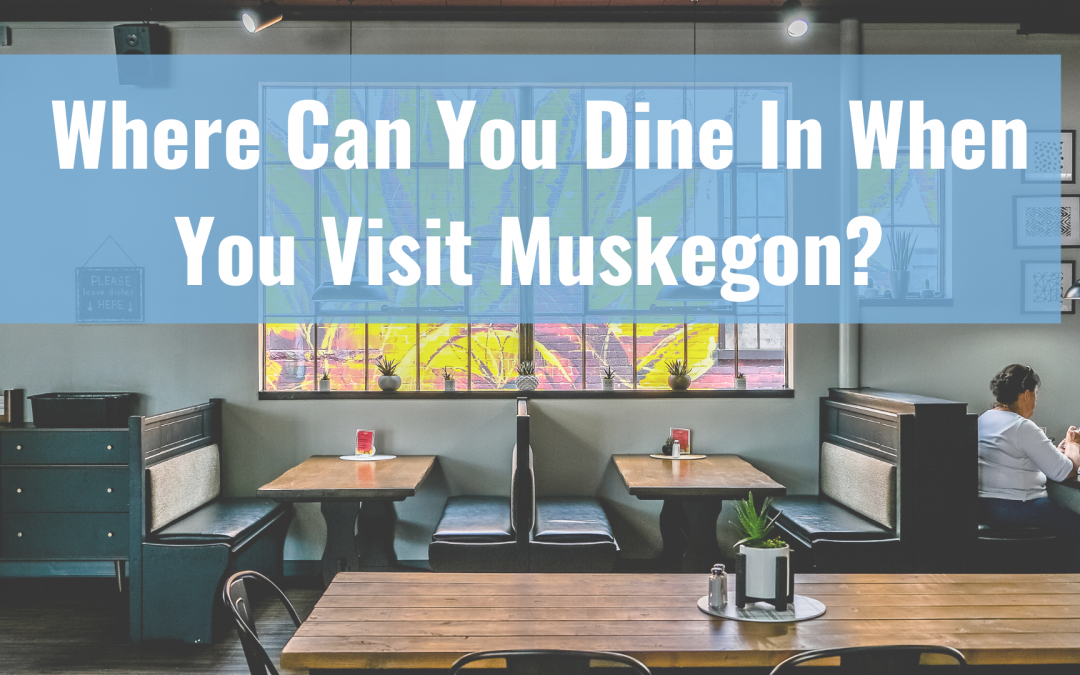 Muskegon County Dining Guide: Dine In, Patio Seating and Takeout Options
