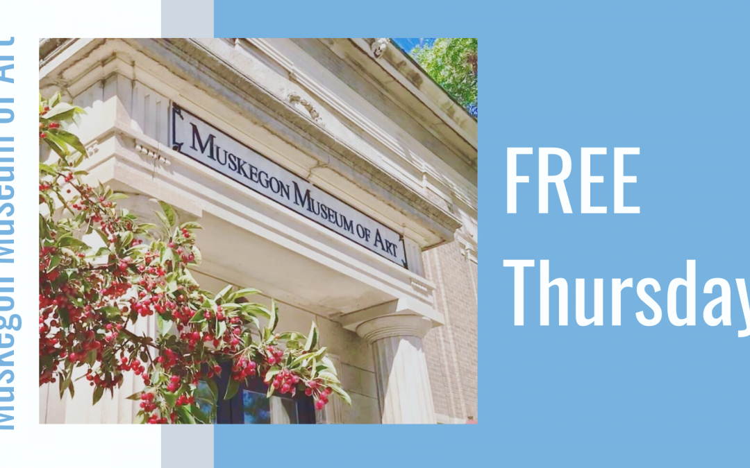 Free Thursdays at Muskegon Museum of Art