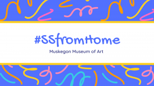 Bright Blue background with pink, orange and yellow squiggly lines and #ssfromhome Muskegon Museum of Art on the front