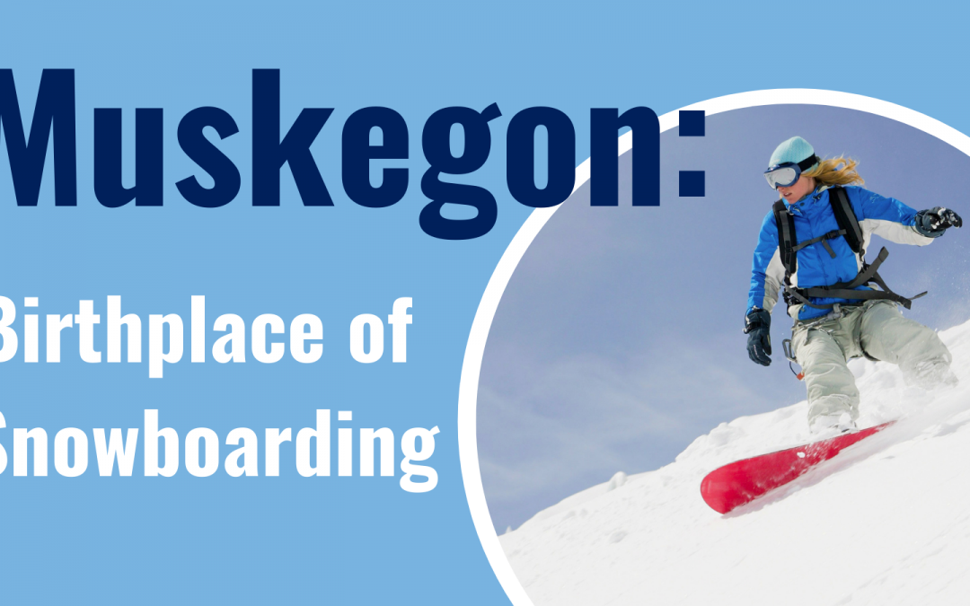 Muskegon: The Birthplace of Snowboarding