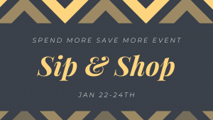 Grey rectangle with yellow chevrons bordering top and bottom. text in white and yellow reads spend more save more event, sip and shop, jan 22-24