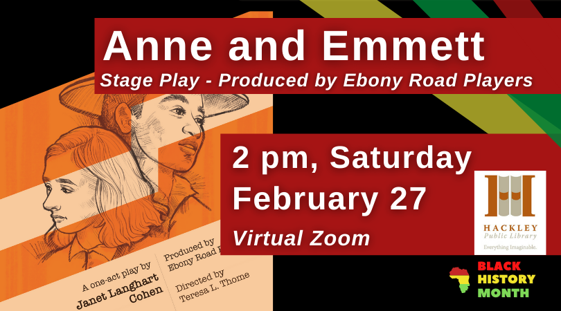 Anne and Emmett (Stage Play produced by Ebony Road Players) – Virtual Zoom – Black History Month with Hackley Library