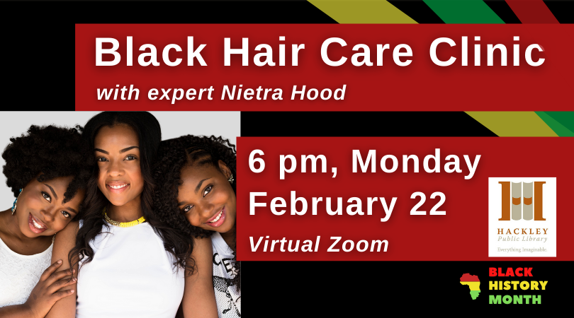 Black Hair Care Clinic – Virtual Zoom – Black History Month with Hackley Library