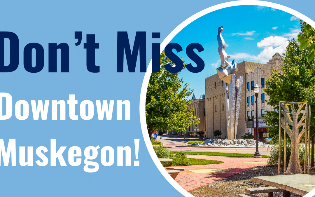 Don't Miss Downtown Muskegon