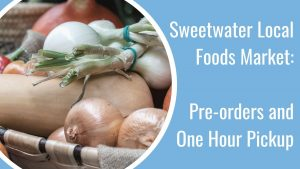 """light blue rectangular box with white text """"Sweetwater Local Foods Market PREORDERS FOR PICKUP"""" circular photo to left shows squash and onions in basket"""