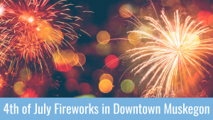 REctangle graphic promoting 4th of July Fireworks in Downtown Muskegon